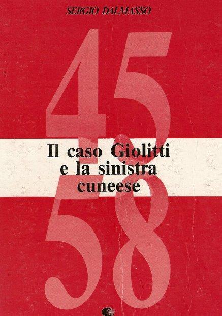 Il caso Giolitti e la sinistra cunees 1945-1958, ristampa, Cuneo, Quaderno Cipec numero 15