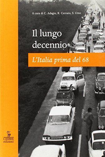 Il lungo decennio. L'Italia prima del 68 a Curda ci C. Adagio, R. Cerrato, S. Urso