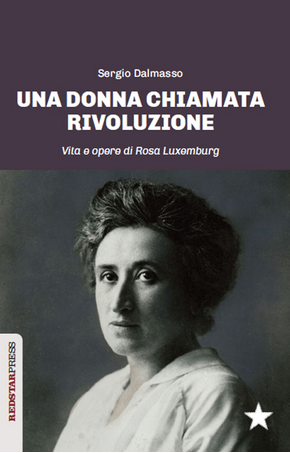 Una donna chiamata rivoluzione Vita e opere di Rosa Luxemburg autore Sergio Dalmasso