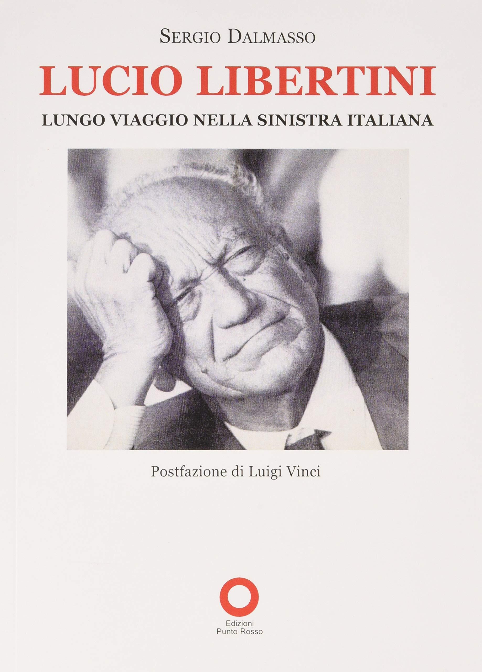 Lungo viaggio nella sinistra italiana con il libro su Lucio Libertini di Sergio Dalmasso